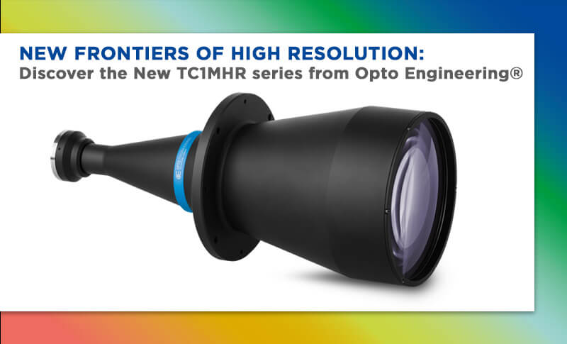 NEW FRONTIERS OF HIGH RESOLUTION: DISCOVER THE NEW TC1MHR SERIES FROM OPTO ENGINEERING